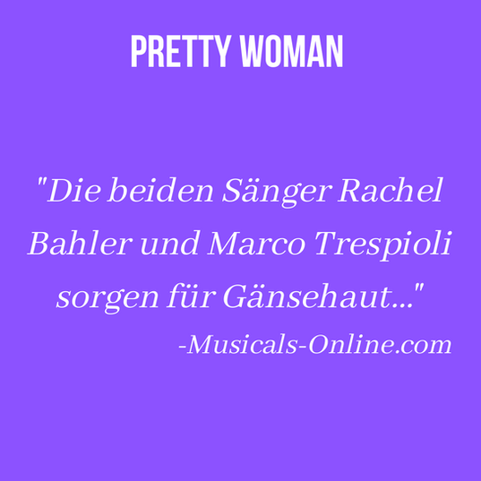 "Review of Rachel as opera diva Violetta in the European Premiere of Pretty Woman (Stage Theater an der Elbe; Hamburg, Germany). ""Both of the singers Rachel Bahler and Marco Trespioli create goosebumps..."""