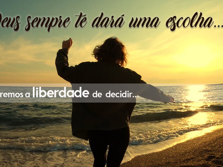 Deus sempre te dará uma escolha (Sempre teremos a liberdade  de  decidir...)