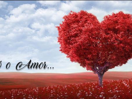Só o Amor...