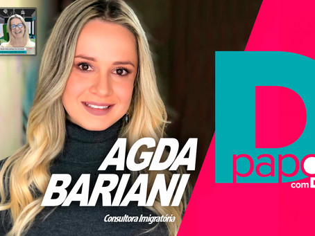 O passo a passo para começar uma nova vida no Exterior. Deyse Melo entrevista Agda Bariani