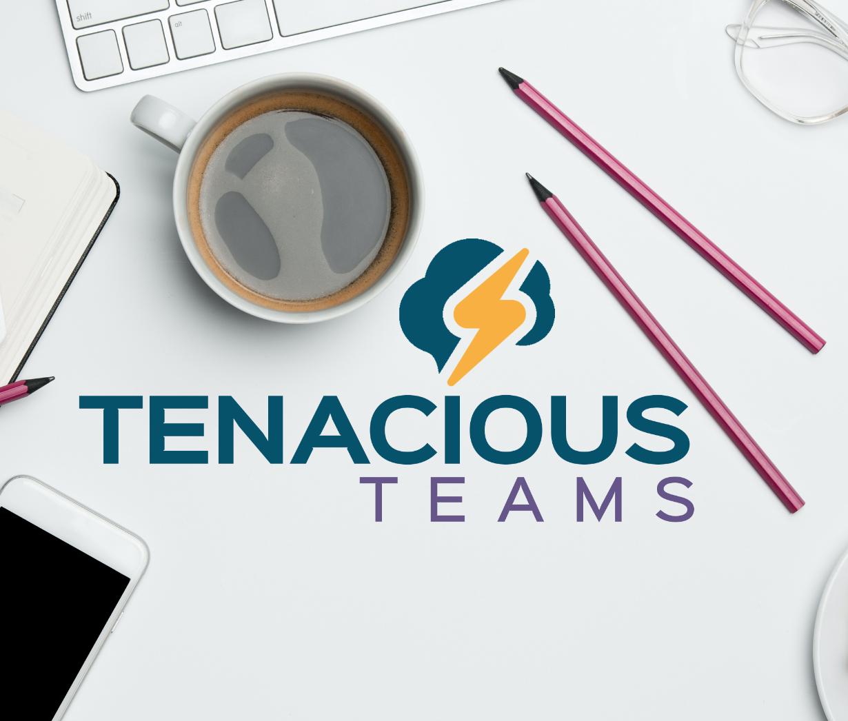 Tenacious Teams