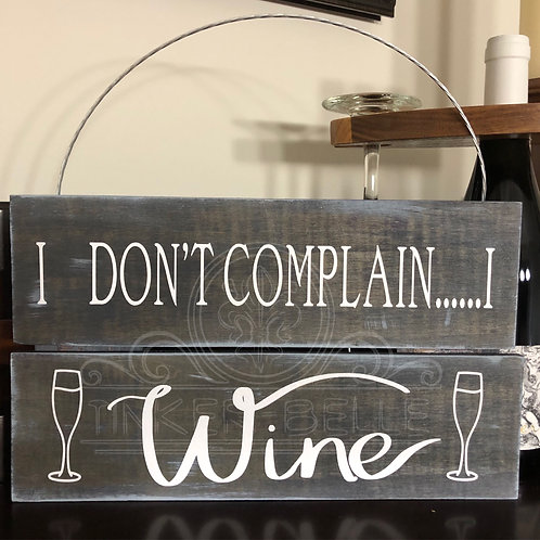 I Don't Complain I Wine Distressed Sign