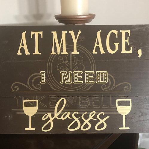 At My Age I Need Glasses Wood Sign