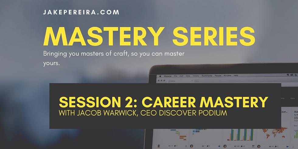 Mastery Series: Career Mastery with Jacob Warwick