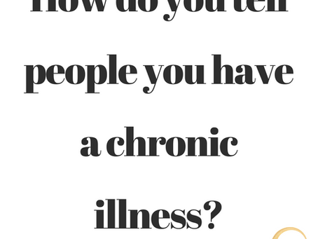 How Do You Tell People You Have a Chronic Illness?