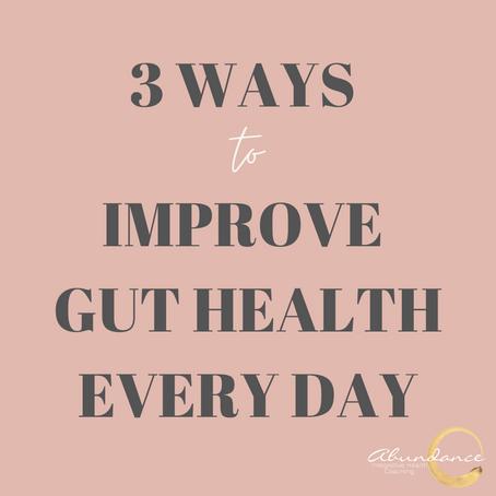 Three Ways to Improve Gut Health Everyday