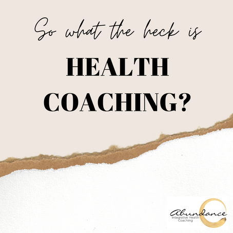 So What the Heck is Health Coaching?