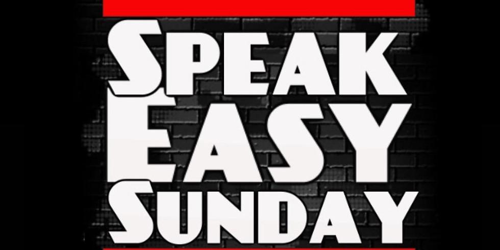 SPEAK EASY SUNDAYS