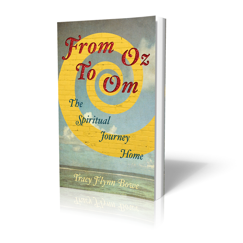 FROM OZ TO OM TRACY BOWE AUTHOR Life Coach. Find more at tracybowe.com