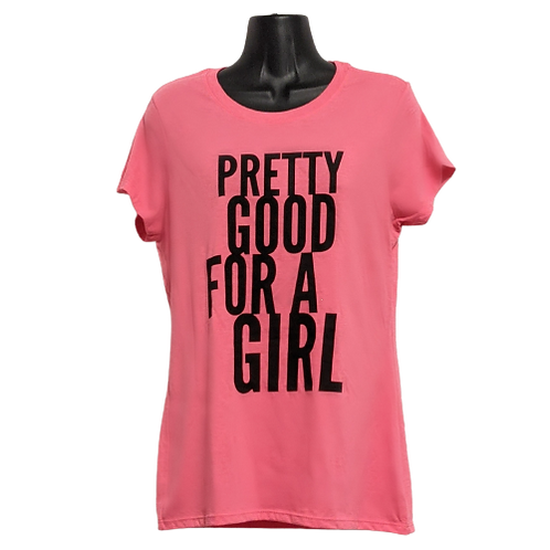 PRETTY GOOD FOR A GIRL Fitted Girl T-Shirt