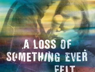 A LOSS OF SOMETHING EVER FELT