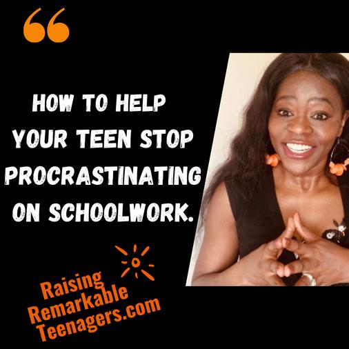 HOW TO HELP YOUR TEEN STOP PROCRASTINATING ON SCHOOLWORK.