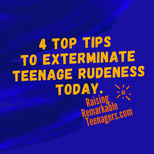 4 Top Tips To Exterminate Teenage Rudeness Today.