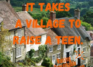 It Takes A Village To Raise A Teen.