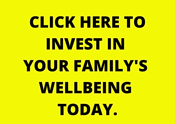 INVEST IN YOUR FAMILY'S WELLBEING TODAY.