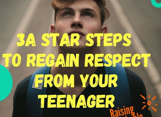3A Star Steps To Regain Respect From Your Teenager.