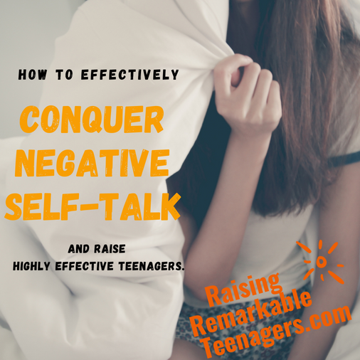 How to effectively conquer negative self-talk and raise highly effective teenagers.