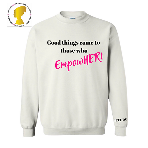 Good Things Come To Those Who EmpowHER! (White Sweater)