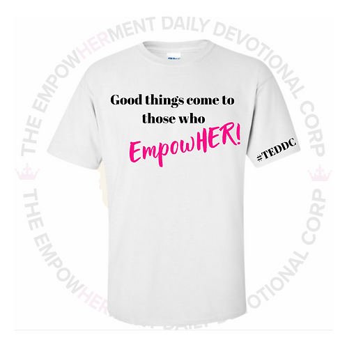 Good Things Come To Those Who EmpowHER! (White)