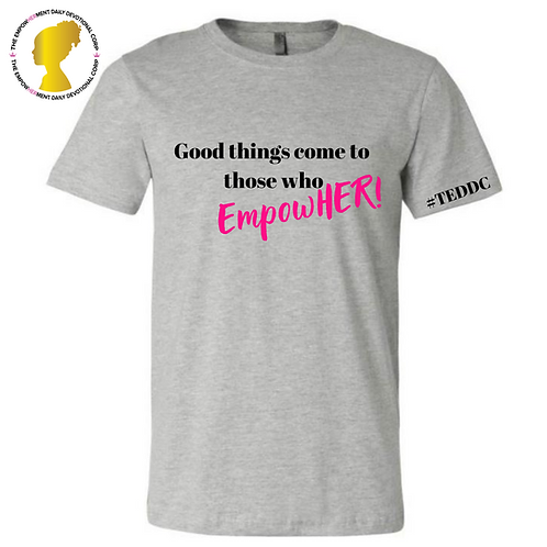 Good Things Come To Those Who EmpowHER! (Gray T-shirt)