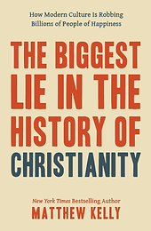 The Biggest Lie in the History of Christianity Matthew Kelly