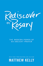 Rediscover the Rosary Matthew Kelly