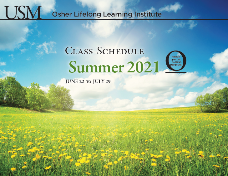 Text over an image of a grassy flower kisses field. Text reads: USM Osher Lifelong Learning Institute Class Schedule Summer 2021 June 22 to July29