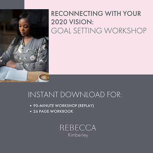 Reconnecting with Your 2020 Vision: Goal Setting Workshop & Workbook