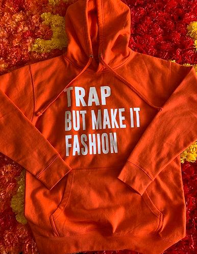 Trap But Make It Fashion Hoodie ( Haute Orange)