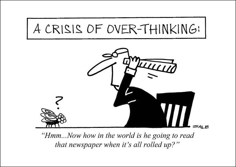 Crisis of Over-Thinking.