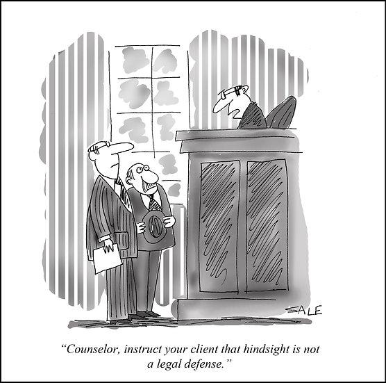 Hindsight Not a Legal Defense.