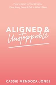 Aligned & Unstoppable by Cassie Mendoza Jones