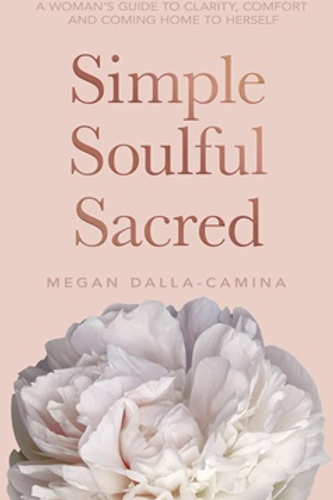 Simple, Soulful, Sacred - Megan Dalla-Camina