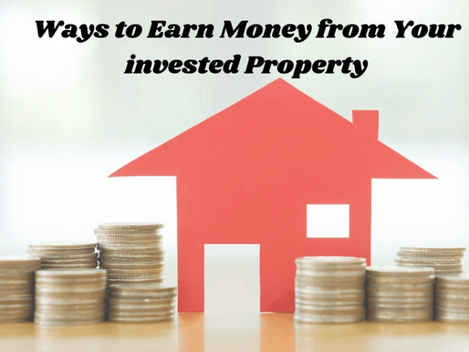 Ways To Earn Money From Your Invested Property