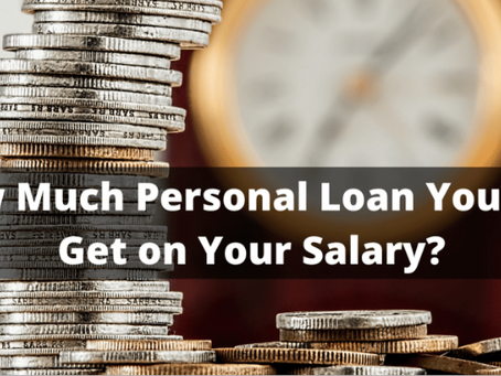 HOW MUCH PERSONAL LOAN YOU WILL GET ON YOUR SALARY ?