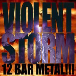 12 Bar Metal!!!/ Violent Storm