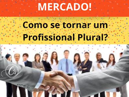 Torne-se um Profissional Plural e seja desejado pelo mercado