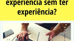 Como adquirir Expêriencia Profissional sem ter experiência?