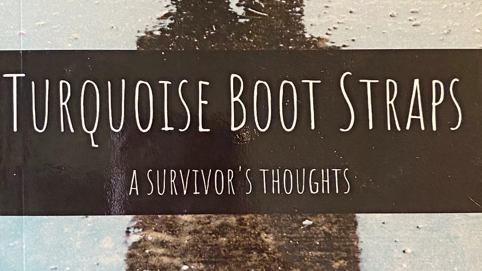 Turquoise Boot Straps: A Survivor's Thoughts