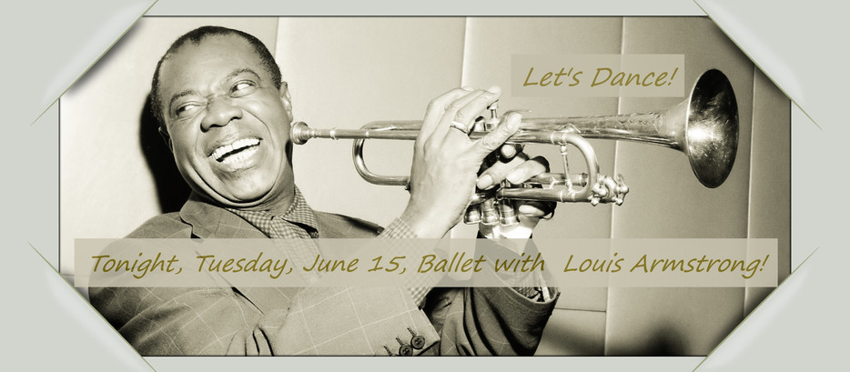 Tonight, Tuesday, June 15, Ballet Class with Louis Armstrong! Let's Dance!