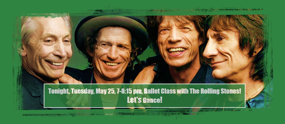 Tonight, Tuesday, May 25, 7-8:15 pm, Ballet Class with The Rolling Stones!