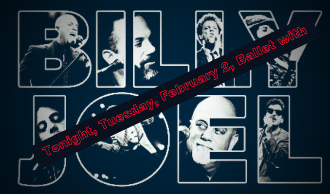 Tonight, Tuesday, February 2, Ballet With Billy Joel!