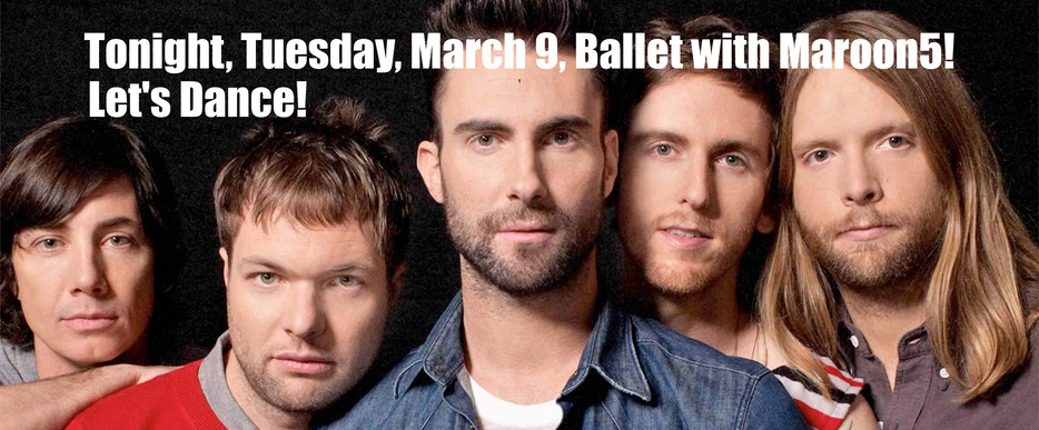 Tonight, Tuesday, March 9, Ballet with Maroon5! Let's Dance!