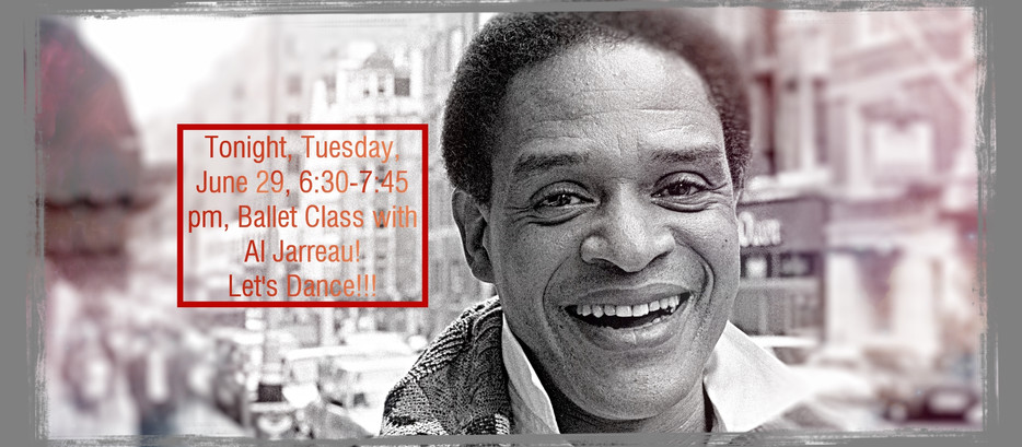 Tonight, Tuesday, June 29, 6:30-7:45 pm, Ballet Class with Al Jarreau!