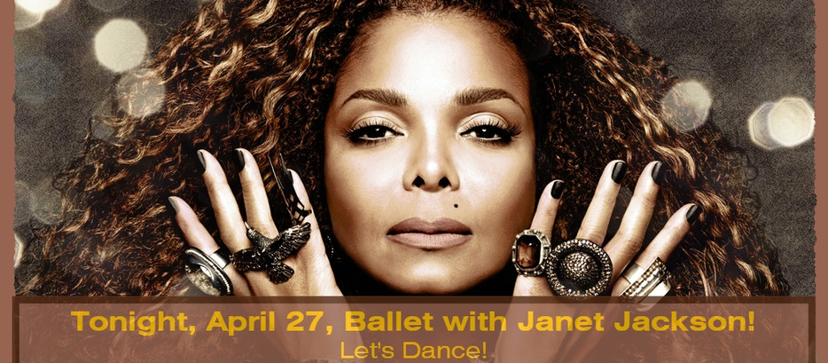 Tonight, Tuesday, April 27, 7 pm, Ballet Class with Janet Jackson! Let's Dance!