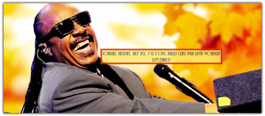 Tonight, Tuesday, July 20, 7-8-15 pm, Ballet Class with Stevie Wonder! Let's Dance!