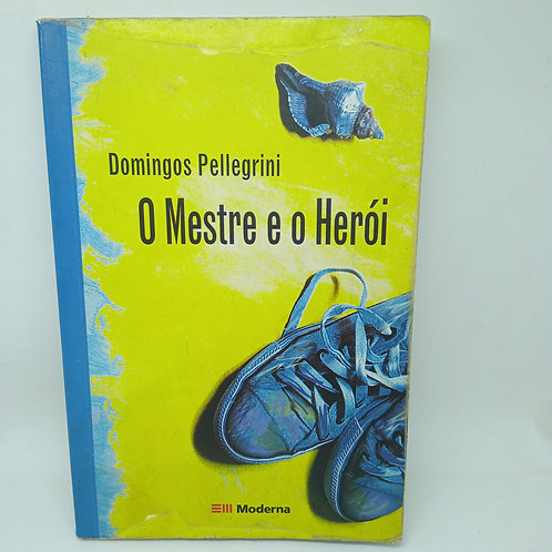 Livro O Mestre E O Herói - Domingos Pellegrini