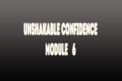 Unshakable Confidence Session 6