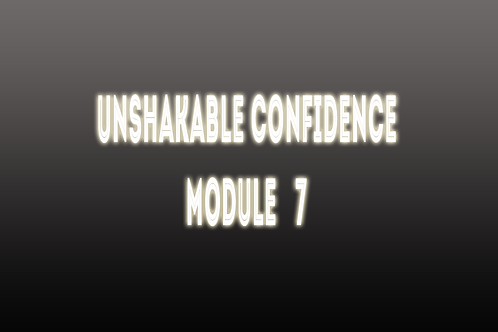 Unshakable Confidence Session 7