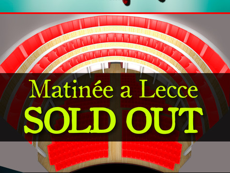 Matinée a Lecce SOLD OUT